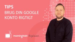Morningtrain explains - Tips: Brug din Google konto rigtig